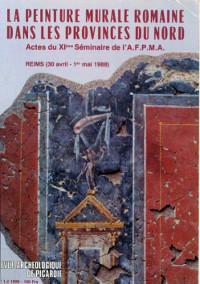 La peinture murale romaine dans les provinces du Nord. XIème séminaire de l'AFPMA, Reims, 1988