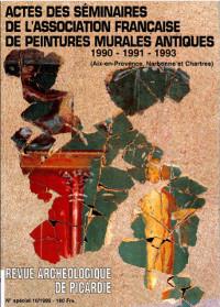 Revue archéologique de Picardie : Acte des séminaires de l'association française de peintures murales antiques (1990-1991-1993) Aix-en-Provence, Narbonne et Chartres